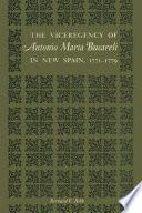 The Viceregency of Antonio Mar  a Bucareli in New Spain  1771   1779