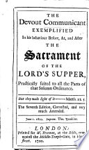 The Devout Communicant exemplified  in his behaviour before  at and after the Sacrament of the Lord s Supper     The fifth edition much corrected