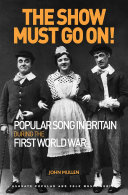 The Show Must Go On! Popular Song in Britain During the First World War