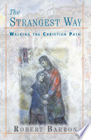 """The Strangest Way: Walking the Christian Path"" by Robert E. Barron"