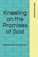 Kneeling on the Promises of God