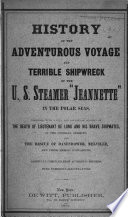 History of the Adventurous Voyage and Terrible Shipwreck of the U  S  Steamer  Jeannette   in the Polar Seas