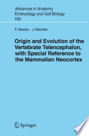 Origin And Evolution Of The Vertebrate Telencephalon  With Special Reference To The Mammalian Neocortex