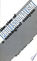 """The Rise of Professionalism: A Sociological Analysis"" by Magali S. Larson, Magali Sarfatti Larson"