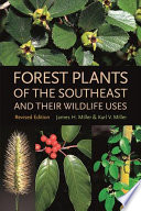 """Forest Plants of the Southeast and Their Wildlife Uses"" by James Howard Miller, Karl V. Miller"