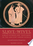 Slave Wives Single Women And Bastards In The Ancient Greek World