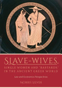 "Slave-Wives, Single Women and ""Bastards"" in the Ancient Greek World"