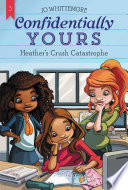 Confidentially Yours  3  Heather s Crush Catastrophe