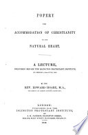 Popery the accommodation of Christianity to the natural heart  A Lecture
