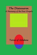 The Diatessaron: A Harmony of the Four Gospels