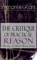 The Critique Of Practical Reason Theory Of Moral Reasoning Book