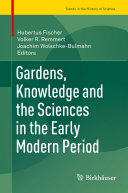 Gardens, Knowledge and the Sciences in the Early Modern Period