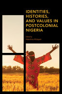 Identities  Histories and Values in Postcolonial Nigeria