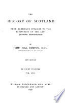 The History of Scotland from Agricola's Invasion to the Extinction of the Last Jacobite Insurrection