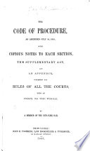 The Code of procedure, as amended July 10, 1851, with copious notes to each section, the Supplementary act, and an appendix containing the rules of all the courts, with an index to the whole