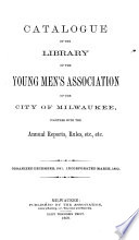 Catalogue of the Library of the Young Men s Association of the City of Milwaukee