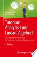 Tutorium Analysis 1 und Lineare Algebra 1  : Mathematik von Studenten für Studenten erklärt und kommentiert