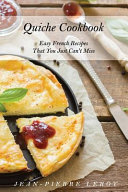 Quiche Cookbook: Easy French Recipes That You Just Can't Miss