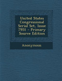 United States Congressional Serial Set Issue 7951 Primary Source Edition