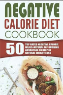 Negative Calorie Diet Cookbook  50 Top Rated Negative Calorie Meals Natural Fat Burning Advantage to Help in Natural Weight Loss Book