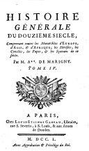 Histoire generale du douzieme siecle, comprenant toutes les Monarchies d'Europe, d'Asie, et d'Afrique, les Heresies, les Conciles, les Papes, et les Scavans de ce siecle