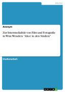 """Zur Intermedialität von Film und Fotografie in Wim Wenders """"Alice in den Städten"""""""