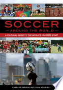 """Soccer around the World: A Cultural Guide to the World's Favorite Sport"" by Charles Parrish, John Nauright"