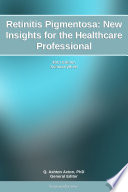 Retinitis Pigmentosa  New Insights for the Healthcare Professional  2011 Edition