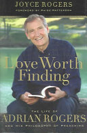 Love Worth Finding: The Life of Adrian Rogers and His ...