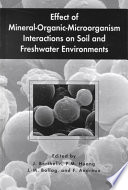 Effect of Mineral Organic Microorganism Interactions on Soil and Freshwater Environments