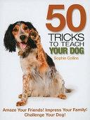50 Tricks to Teach Your Dog