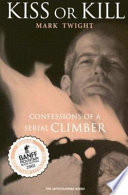 """""""Kiss Or Kill: Confessions of a Serial Climber"""" by Mark Twight"""