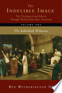 The Indelible Image: The Theological and Ethical Thought World of the New Testament  : The Individual Witnesses