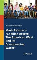 A Study Guide for Mark Reisner s  Cadillac Desert