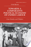 Towards A Comparative Political Economy Of Unfree Labour