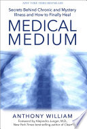 """Medical Medium: Secrets Behind Chronic and Mystery Illness and How to Finally Heal"" by Anthony William"