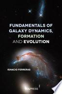 Fundamentals of Galaxy Dynamics  Formation and Evolution