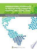 Observational Assessments of Glacier Mass Changes at Regional and Global Level