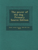 The Power of the Dog   Primary Source Edition Book