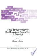 Mass Spectrometry in the Biological Sciences: A Tutorial