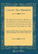 The Thirtieth Annual Report Of The Receipts And Expenditures Of The City Of Concord For The Year Ending December 31 1882