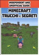 Minecraft trucchi e segreti. Indipendent and unofficial guide