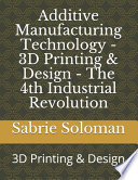 Additive Manufacturing Technology - 3D Printing & Design - The 4th Industrial Revolution