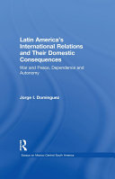 Latin America s International Relations and Their Domestic Consequences