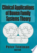"""""""Clinical Applications of Bowen Family Systems Theory"""" by Peter Titelman"""