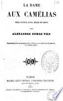 La dame aux camelias piece en cinq actes  melee de chant par Alexandre Dumas fils