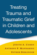 Cover of Treating Trauma and Traumatic Grief in Children and Adolescents, First Edition