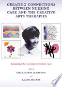 Creating Connections Between Nursing Care And The Creative Arts Therapies