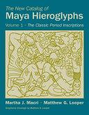 The New Catalog of Maya Hieroglyphs, Volume One