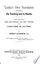 Luther s Own Statements Concerning His Teaching and Its Results